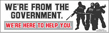 Bumper Sticker POL510 WE'RE FROM THE GOVERNMENT ..WE ARE HERE TO HELP YOU