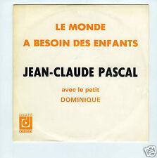 45 RPM SP JEAN CLAUDE PASCAL LE MONDE A BESOIN DES ENFANTS