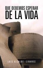Que Debemos Esperar de la Vida by Luis Alcalde-Linares (2013, Paperback)