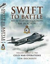 Swift to Battle: 72 Fighter Squadron RAF in Action: v. 3: 1947 to 1961 by Tom Docherty (Hardback, 2010)