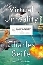 Virtual Unreality: Just Because the Internet Told You, How Do You Know-ExLibrary