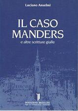 IL CASO MANDERS E ALTRE SCRITTURE GIALLE di LUCIANO ANSELMI - INEDITO