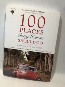 100 Places Every Woman Should Go Written By Stephanie Elizondo Griest 1st Ed