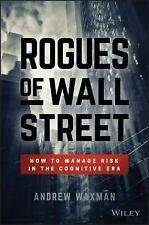 Rogues of Wall Street: How to Manage Risk in the Cognitive Era: By Waxman, An...