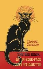 The Big Book of in-Your-Face Gay Etiquette by Daniel Curzon (2014, Paperback)