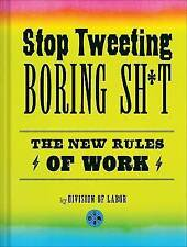 New Stop Tweeting Boring Sh*t: The New Rules of Work [Hardcover] [Sep 01, 2013]