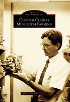 Chester County Mushroom Farming [Images of America] [PA] [Arcadia Publishing]