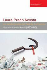 Los Intelectuales Del Partido Comunista : Itinerario de Hector Agosti...