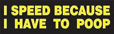 I speed because I have to poop Bumper Sticker Vinyl Decal Funny Humor Car ai