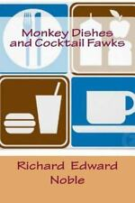 Monkey Dishes and Cocktail Fawks by Richard Edward Noble (2013, Paperback)