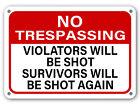 No Trespassing Sign Violators Will Be Shot Survivors Will Be Shot Again gun sign