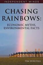 Chasing Rainbows Economic Myths, Environmental Facts by Worstall, Tim ( AUTHOR )