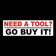 "Funny ""NEED A TOOL? GO BUY IT!"" toolbox decal WARNING STICKER sign bumper, chest"