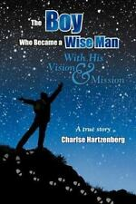 The Boy Who Became a Wise Man : With His Vision and Mission by Charlse...