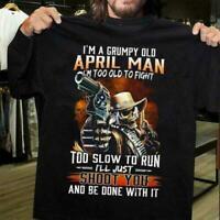 I'm A Grumpy Old April Man I'm Too Old To Fight Men T-Shirt Black Cotton S-6XL