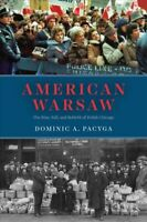 American Warsaw : The Rise, Fall, and Rebirth of Polish Chicago, Hardcover by...