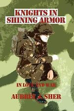 Knights in Shining Armor : In Love and War by Aubrey J. Sher (2003, Paperback)