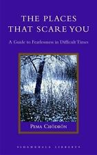 The Places That Scare You: A Guide to Fearlessness in Difficult Times (Hardback