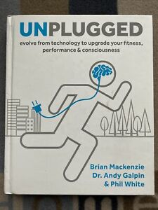 Unplugged: Evolve from Technology to Upgrade Your Fitness, Performance, & Consci