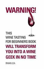 How to Taste Wine: Warning! This Wine Tasting for Beginners Book Will...
