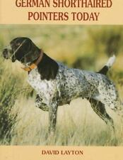 German Shorthaired Pointers Today by David Layton (1994, Hardcover)