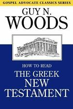 How to Read the Greek New Testament: By Guy N Woods