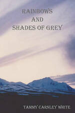 NEW Rainbows and Shades of Grey by Tammy Carnley White