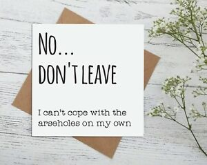 DON'T LEAVE me on my own good luck new job funny rude cards work comedy G10
