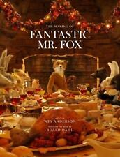 The Making of Fantastic Mr. Fox: A Film by Wes Anderson Based on the Book by ...