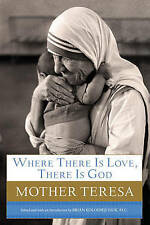 Where There Is Love, There Is God: A Path to Closer Union with God and Greater L