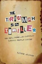 The Triumph of the Thriller: How Cops, Crooks, and Cannibals Captured Popular