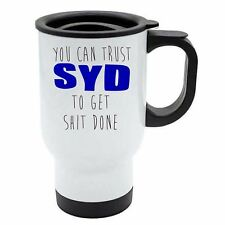 You Can Trust Syd To Get S--t Done White Travel Reusable Mug - Blue