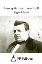 La Conquête d'une Cuisinière - Tome II by Eugene Chavette (2014, Paperback)