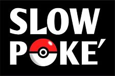 "Pokemon GO ""SLOW POKE"" vinyl decal (8""Wx4.75""H) Gift Mystic Valor Instinct Fan"