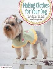 Making Clothes for Your Dog: How to Sew and Knit Outfits that Keep Your Dog Warm