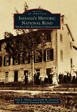 Indiana's Historic National Road: The East Side, Richmond to Indianapolis [IN]