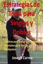 Estrategias de Tenis para Singles y Dobles : Tacticas para Ganar y...