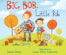 Big Bob, Little Bob by James Howe (2016, Picture Book)