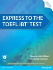 Express to the Toefl Ibt® Test by Dorothy E. Zemach and Tammy LeRoi Gilbert...