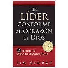 Un Lider Conforme al Corazon de Dios: 15 Maneras de Ejercer un Liderazgo Fuerte