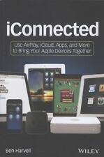 iConnected: Use AirPlay, iCloud, Apps, and More to Bring Your Apple Devices Tog