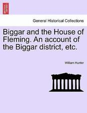 Biggar And The House Of Fleming. An Account Of The Biggar District, Etc.: By ...