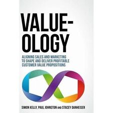 Value-Ology: Aligning Sales and Marketing to Shape and Deliver Profitable Customer Value Propositions by Simon Kelly (Hardback, 2017)