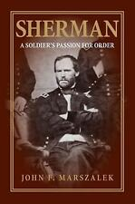 Sherman : A Soldier's Passion for Order by John F. Marszalek (2007, paperback)