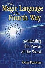 Magic Language of the Fourth Way: Awakening the Power of the Word by Pierre...