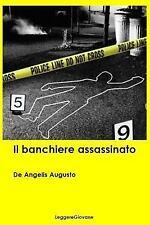 Il Banchiere Assassinato by De angelis Augusto LeggereGiovane (2015, Paperback)