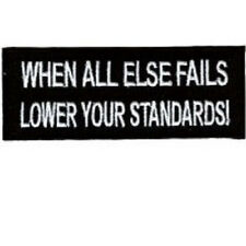 WHEN ALL ELSE FAILS LOWER YOUR STANDARDS EMBROIDERED  PATCH