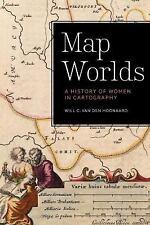 Map Worlds : A History of Women in Cartography by Will C. van den Hoonaard...
