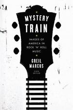 Mystery Train: Images of America in Rock 'n' Roll Music: Fourt Edition, Marcus,
