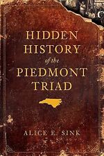 Hidden History of the Piedmont Triad by Sink, Alice E.